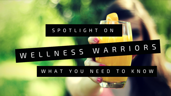 Spotlight on wellness warriors: what you need to know